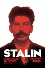 Stalin: Vol. I: Paradoxes Of Power, 1878-1928 by Stephen Kotkin