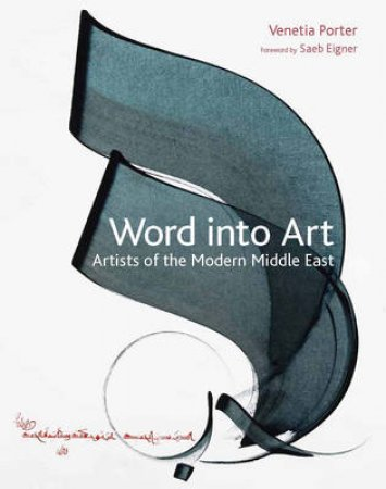 Word Into Art:Artists Of The Modern Middle East by Porter Venetia