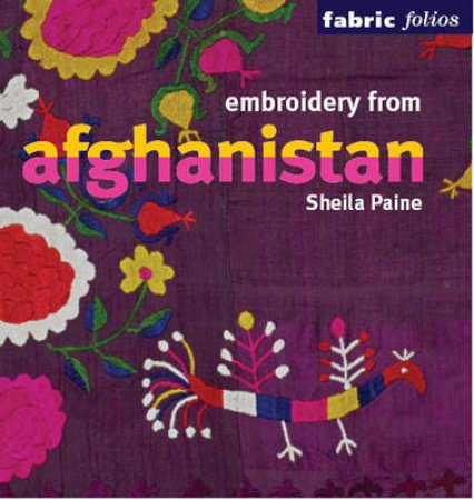 Embroidery From Afghanistan (Fabric Folios) by Paine Sheila