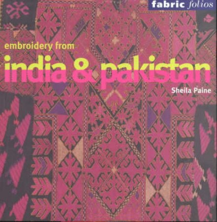 Embroidery From India And Pakistan (Fabric Folios) by Paine Sheila