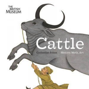 Cattle: History, Myth, Art by Johns & Catherine