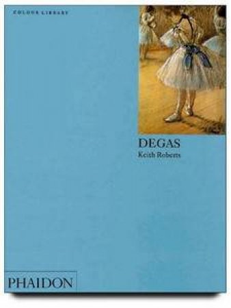 Degas: An Introduction To The Work Of Degas by Keith Roberts
