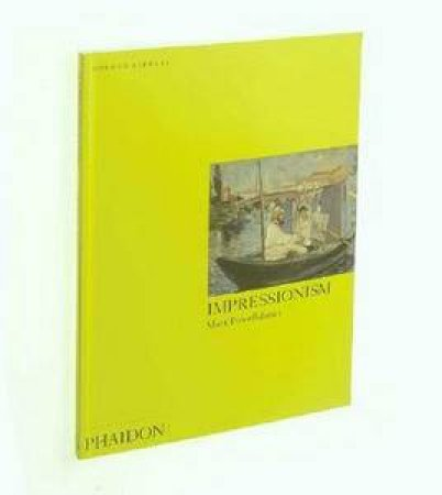 Impressionism: An Introduction To The Masters Of The Impressionist  by Mark Powell-Jones