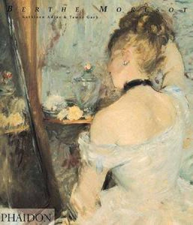 Berthe Morisot by Kathleen Adler & Tamar Garb