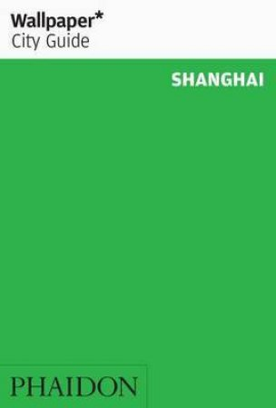 Wallpaper City Guide: Shanghai - 9th Ed.  by Unknown