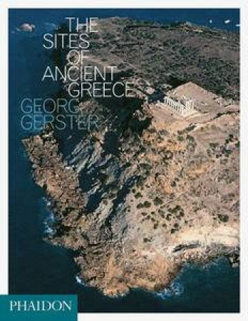The Sites of Ancient Greece by Georg Gerster & Paul Cartledge