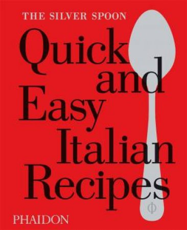 The Silver Spoon: Quick And Easy Italian Recipes by Kuwahara Natsuko