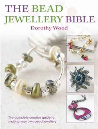 The Bead Jewelry Bible by Dorothy Wood