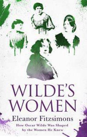 Wilde's Women by Eleanor Fitzsimons