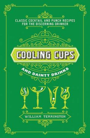 Cooling Cups And Dainty Drinks: Classic Cocktail And Punch Recipes For The Discerning Drinker by William Terrington