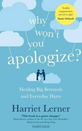 Why Won't You Apologize?: Healing Big Betrayals And Everyday Hurts by Harriet Lerner