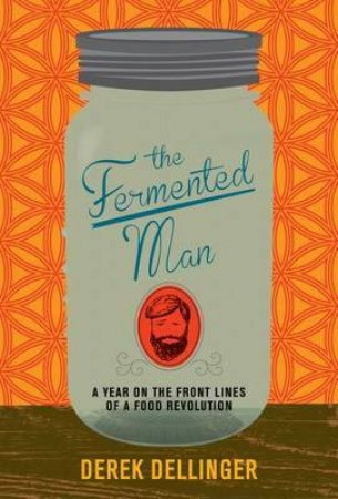 Fermented Man by Derek Dellinger