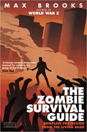 Zombie Survival Guide: Complete Protection From The Living Dead
