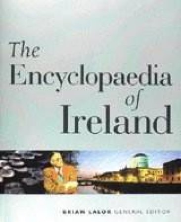 The Encyclopaedia Of Ireland by Brian Lalor