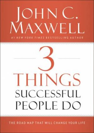 3 Things Successful People Do by John Maxwell