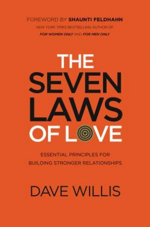 The 7 Laws Of Love: Essential Principles for Building Stronger Relationships by Dave Willis