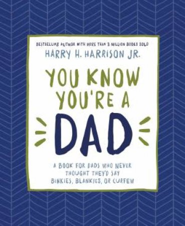 You Know You're a Dad: A Book for Dads Who Never Thought They'd Say Binkies, Blankies, or Curfew by Harry Harrison