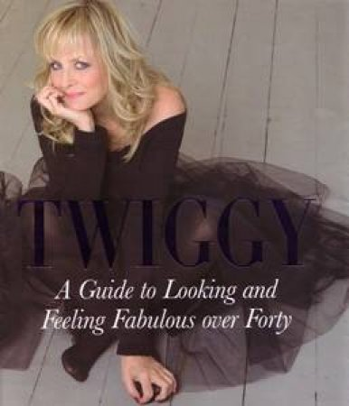 A Guide to Looking and Feeling Fabulous over Forty by Twiggy Lawson