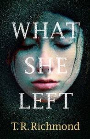 What She Left by T R Richmond