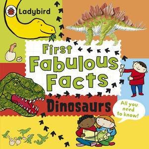 Dinosaurs: Ladybird First Fabulous Facts by Ladybird