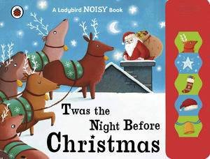 Twas the Night Before Christmas: A Ladybird Noisy Book by Various