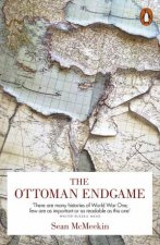 The Ottoman Endgame: War, Revolution And The Making Of The Modern Middle East, 1908-1923 by Sean McMeekin
