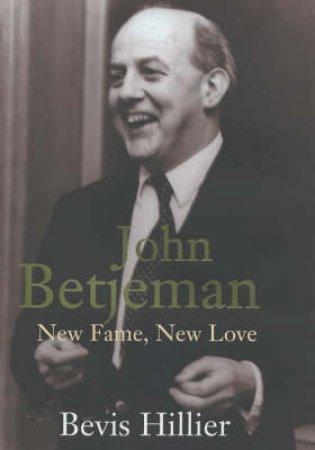 John Betjeman: New Fame, New Love by Bevis Hillier