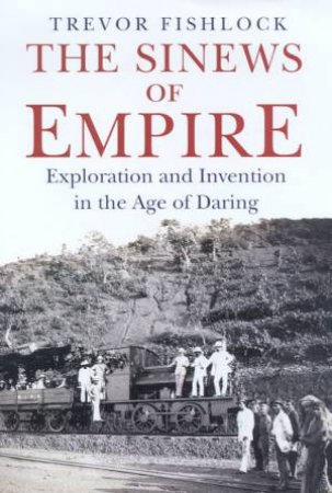 Conquerors Of Time: Exploration And Invention In the Age Of Daring by Trevor Fishlock