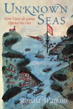 Unknown Seas How Vasco da Gama Opened The East