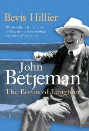Betjeman: The Bonus Of Laughter by Bevis Hillier