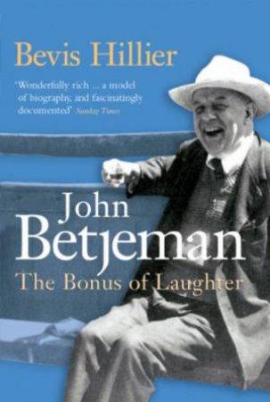 John Betjeman: The Bonus Of Laughter by Bevis Hillier