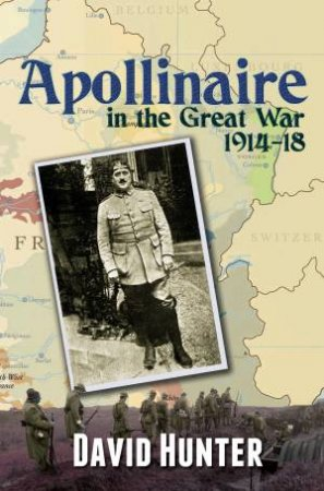 Apollinaire in the Great War, 1914-18 by David  Hunter