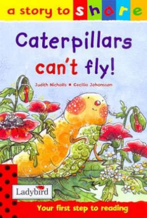 A Story To Share: Caterpillars Can't Fly! by Judith Nicholls