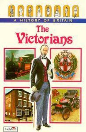 A History Of Britain: The Victorians by Various