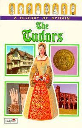 A History Of Britain: The Tudors by Various