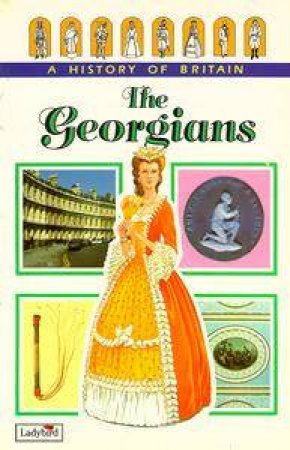 A History Of Britain: The Georgians by Various