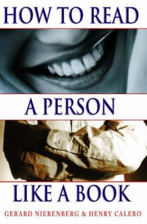 How To Read A Person Like A Book by G Nierenberg & H Calero