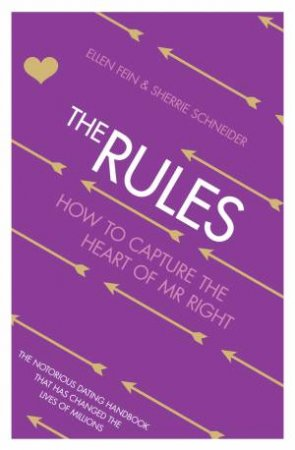 The Rules: How To Capture The Heart Of Mr Right by Ellen Fein & Sherrie Schneider
