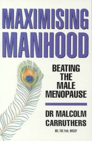 Maximising Manhood by Dr Malcolm Carruthers