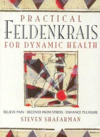 Practical Feldenkrais For Dynamic Health by Hesteven Shafarman