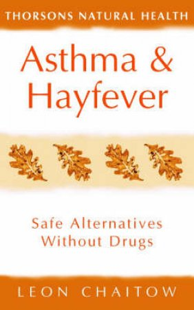 Asthma & Hayfever: Safe Alternative Without Drugs by Leon Chaitow