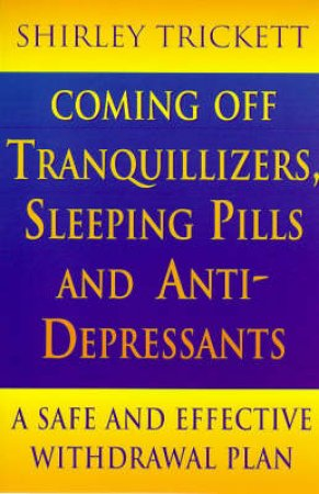 Coming Off Tranquillizers, Sleeping Pills & Anti-Depressants by Shirley Trickett