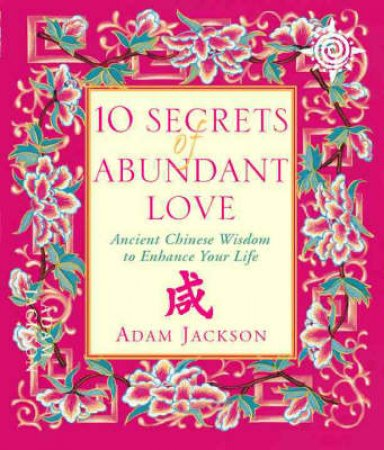 10 Secrets Of Abundant Love by Adam Jackson