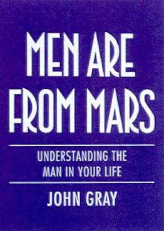 Men Are From Mars by Dr John Gray