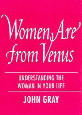 Women Are From Venus by Dr John Gray