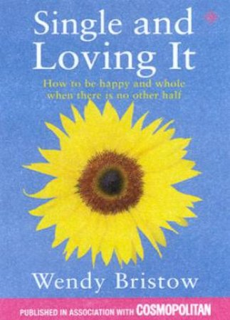 Single And Loving It by Wendy Bristow