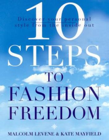 10 Steps To Fashion Freedom by Malcolm Levene & Kate Mayfield