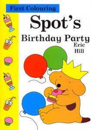 First Colouring: Spot's Birthday Party by Eric Hill
