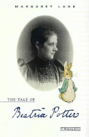 The Tale Of Beatrix Potter: A Biography by Margaret Lane