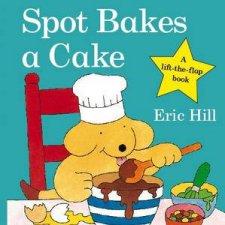 Spot Bakes a Cake A lifttheflap book